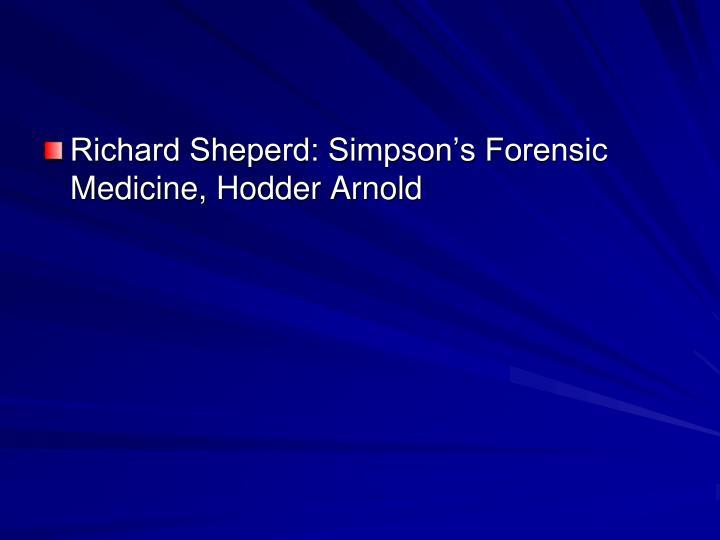 Richard Sheperd: Simpson's Forensic Medicine, Hodder Arnold