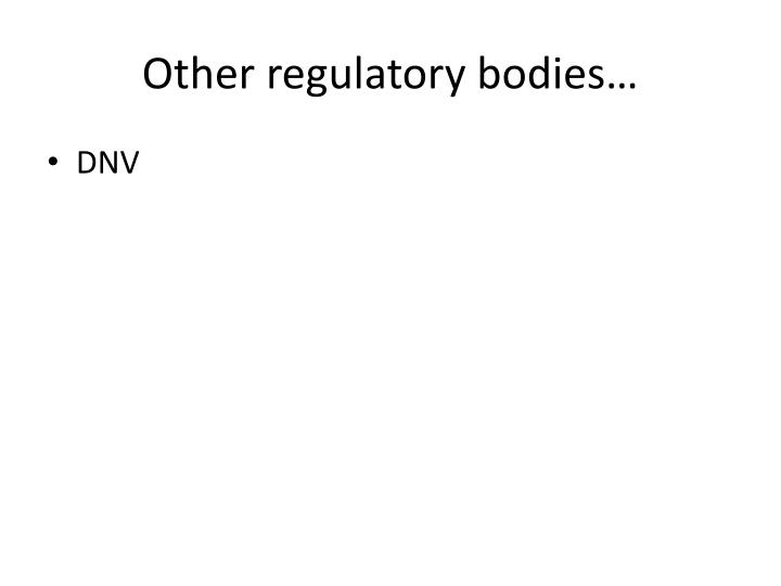 Other regulatory bodies…