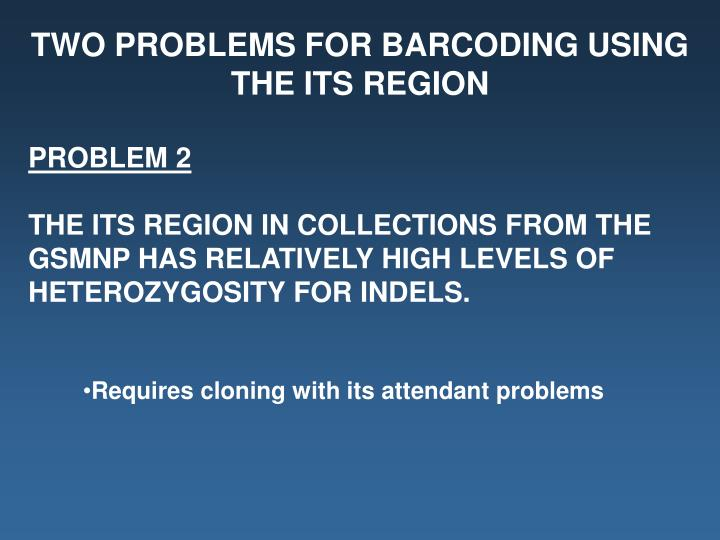 TWO PROBLEMS FOR BARCODING USING THE ITS REGION