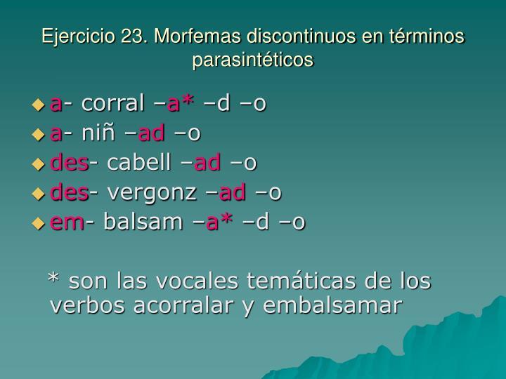 Ejercicio 23. Morfemas discontinuos en términos parasintéticos