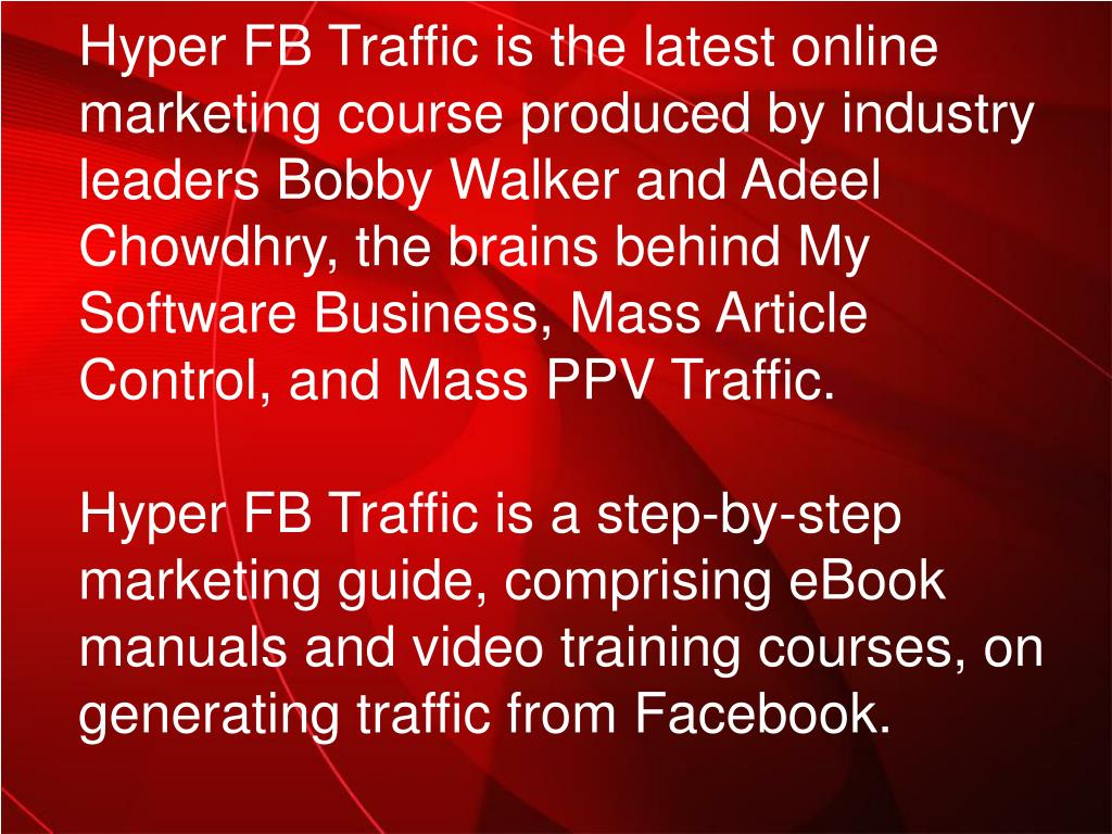 Hyper FB Traffic is the latest online marketing course produced by industry leaders Bobby Walker and Adeel Chowdhry, the brains behind My Software Business, Mass Article Control, and Mass PPV Traffic.