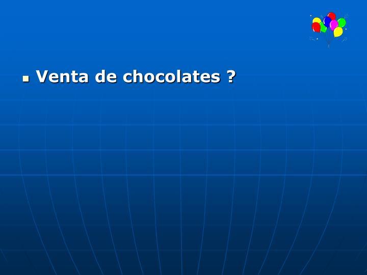 Venta de chocolates ?