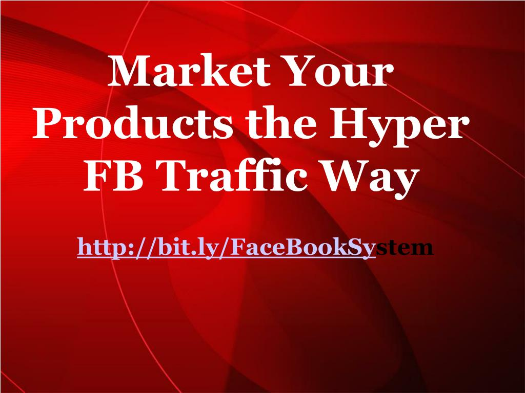 Market Your Products the Hyper FB Traffic Way