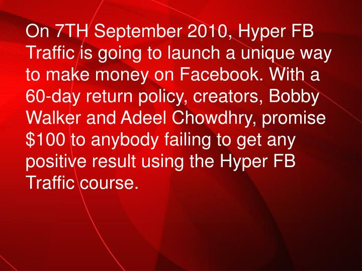 On 7TH September 2010, Hyper FB Traffic is going to launch a unique way to make money on Facebook. W...