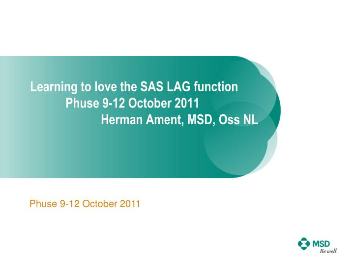 Learning to love the sas lag function phuse 9 12 october 2011 herman ament msd oss nl
