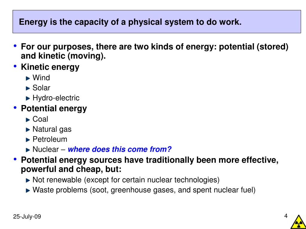 Energy is the capacity of a physical system to do work.