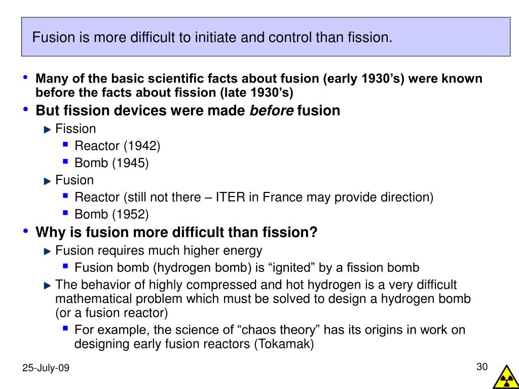 Fusion is more difficult to initiate and control than fission.