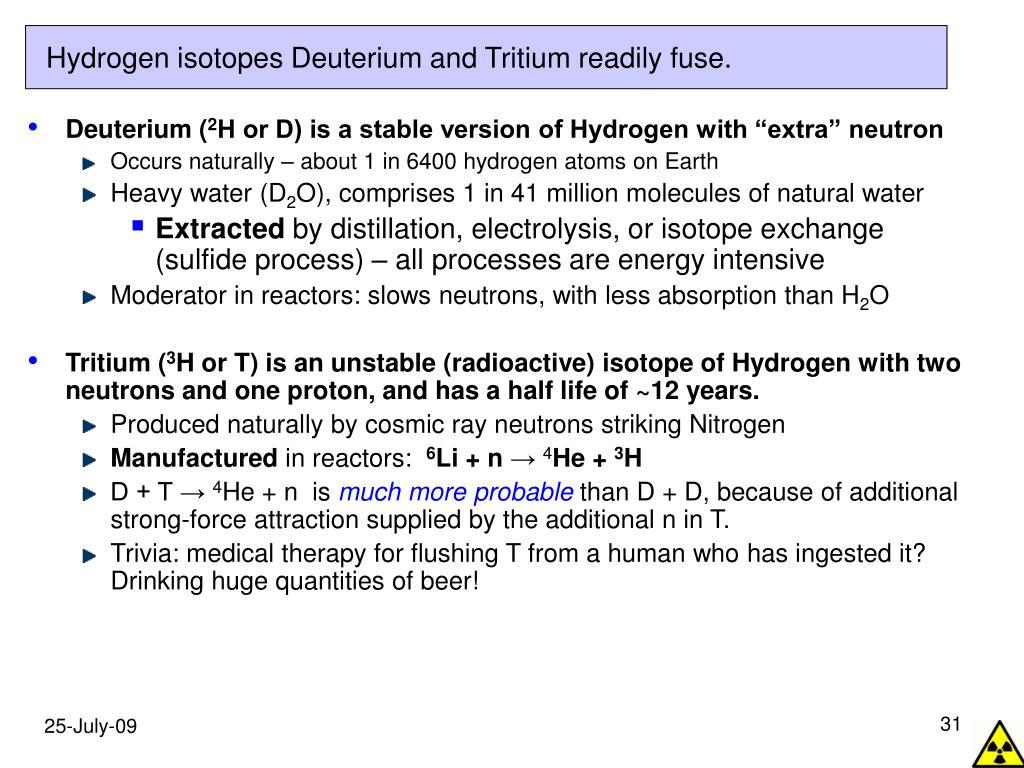 Hydrogen isotopes Deuterium and Tritium readily fuse.