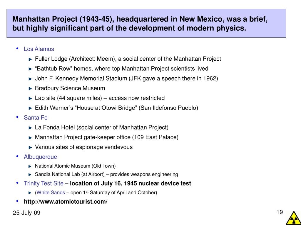 Manhattan Project (1943-45), headquartered in New Mexico, was a brief, but highly significant part of the development of modern physics.