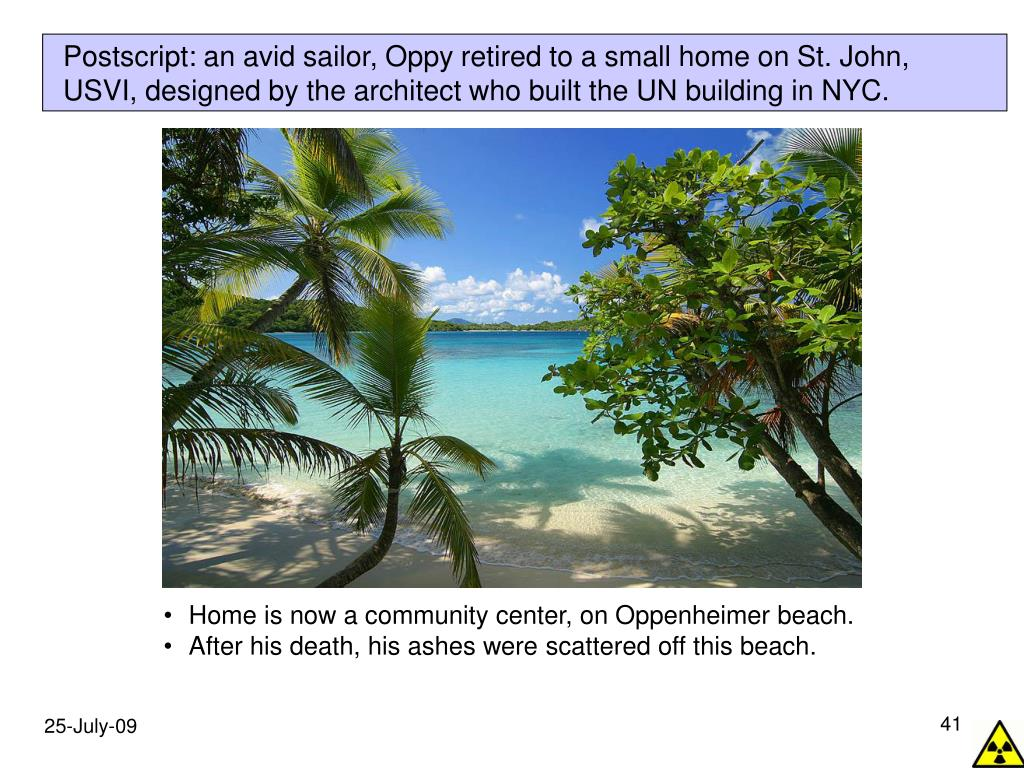 Postscript: an avid sailor, Oppy retired to a small home on St. John, USVI, designed by the architect who built the UN building in NYC.