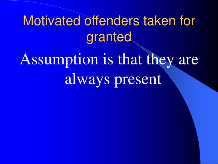 Motivated offenders taken for granted