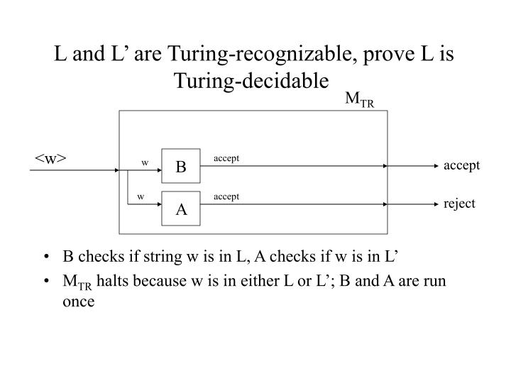 L and L' are Turing-recognizable, prove L is Turing-decidable
