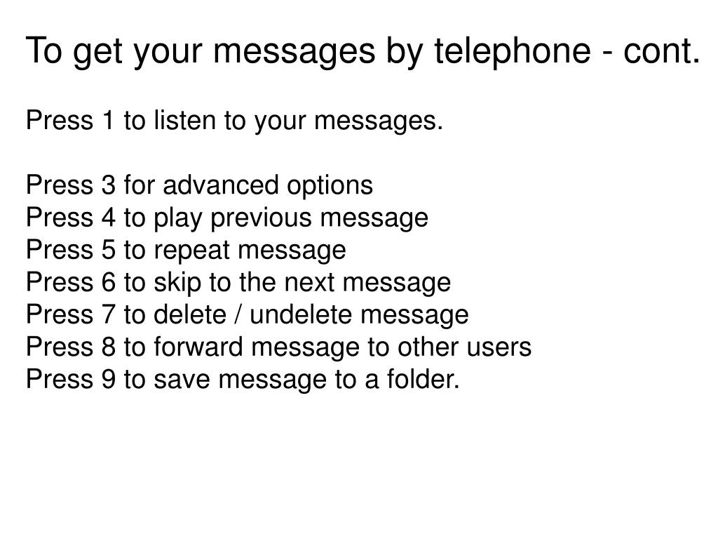 To get your messages by telephone - cont.