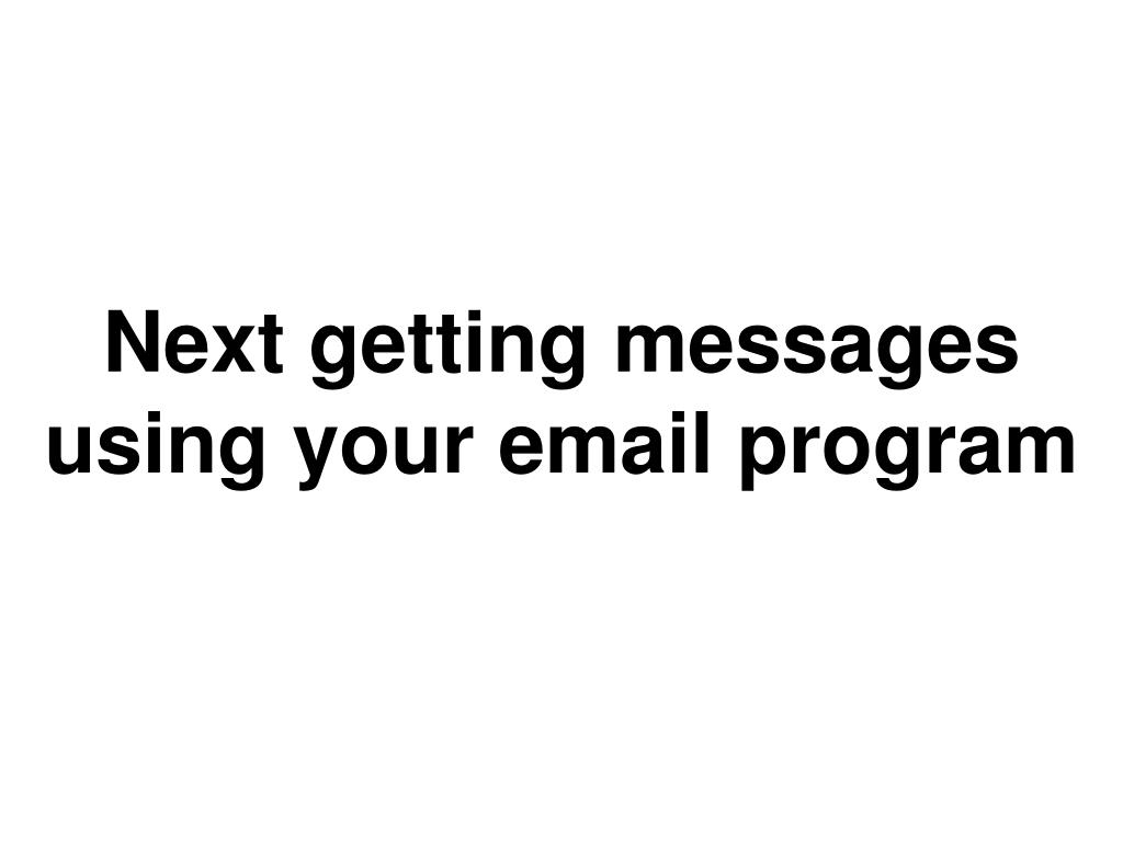 Next getting messages using your email program