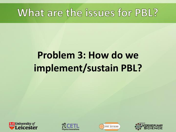What are the issues for PBL?