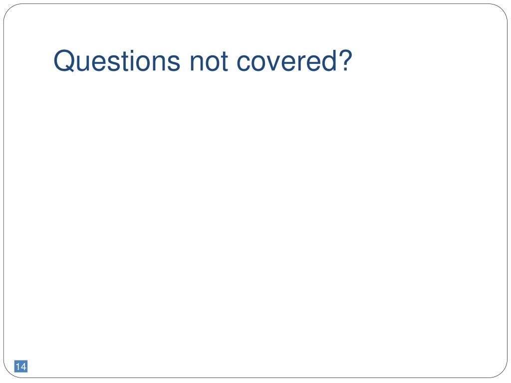 Questions not covered?