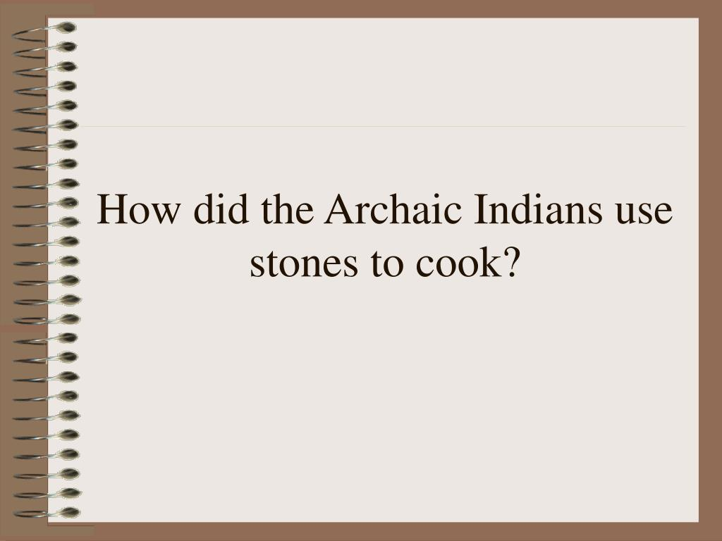 How did the Archaic Indians use stones to cook?