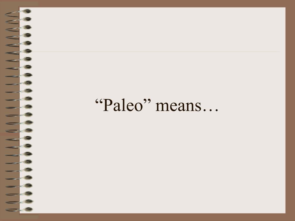 """Paleo"" means…"