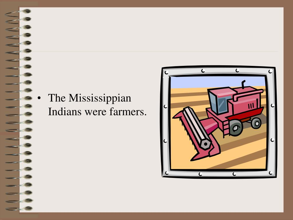 The Mississippian Indians were farmers.