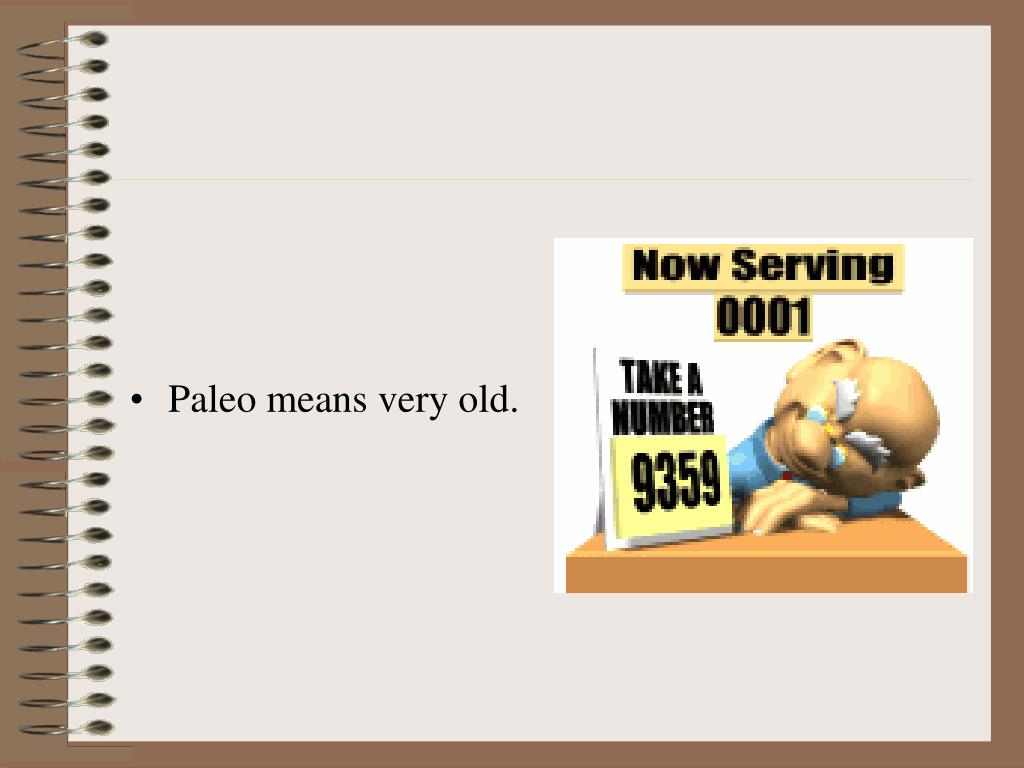Paleo means very old.