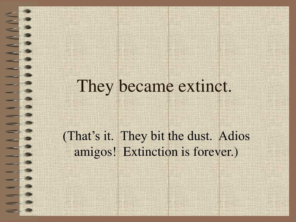 They became extinct.