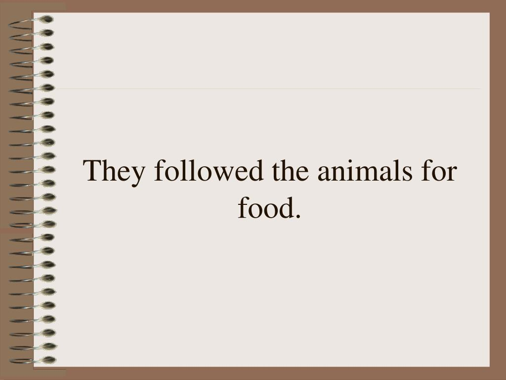 They followed the animals for food.