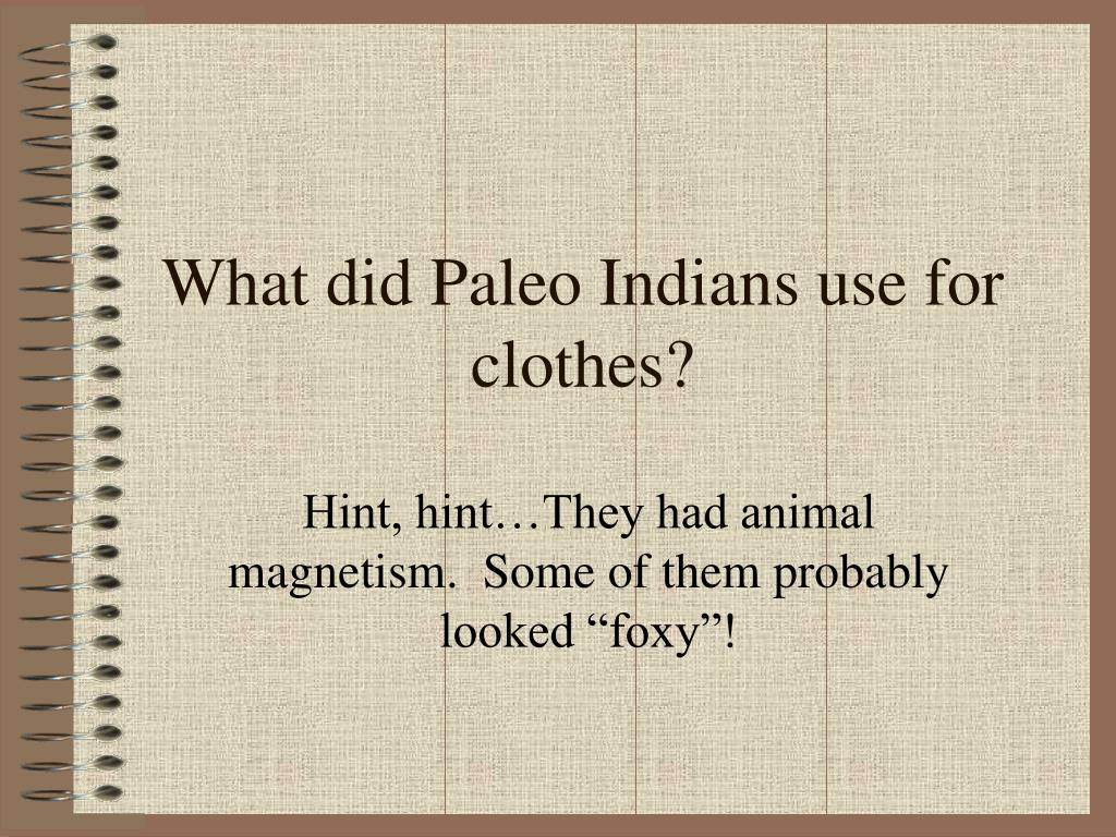 What did Paleo Indians use for clothes?