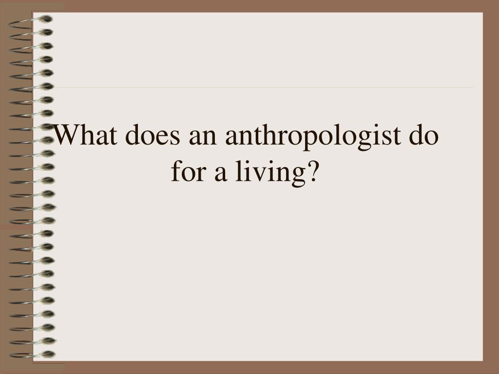 What does an anthropologist do for a living?