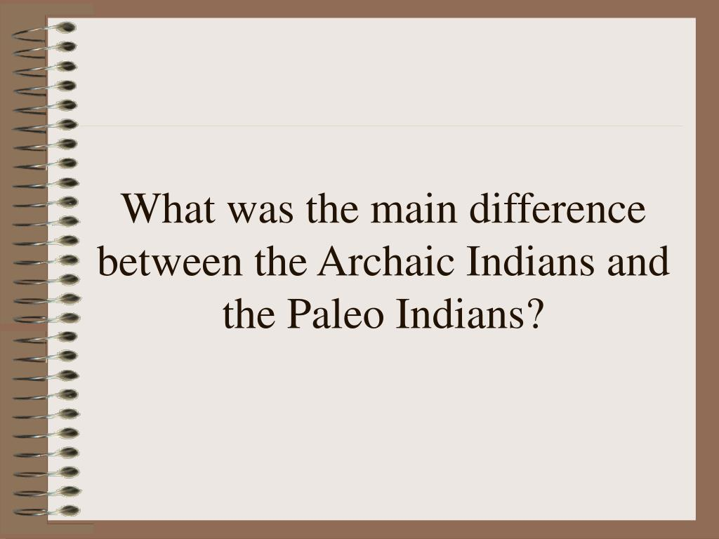 What was the main difference between the Archaic Indians and the Paleo Indians?