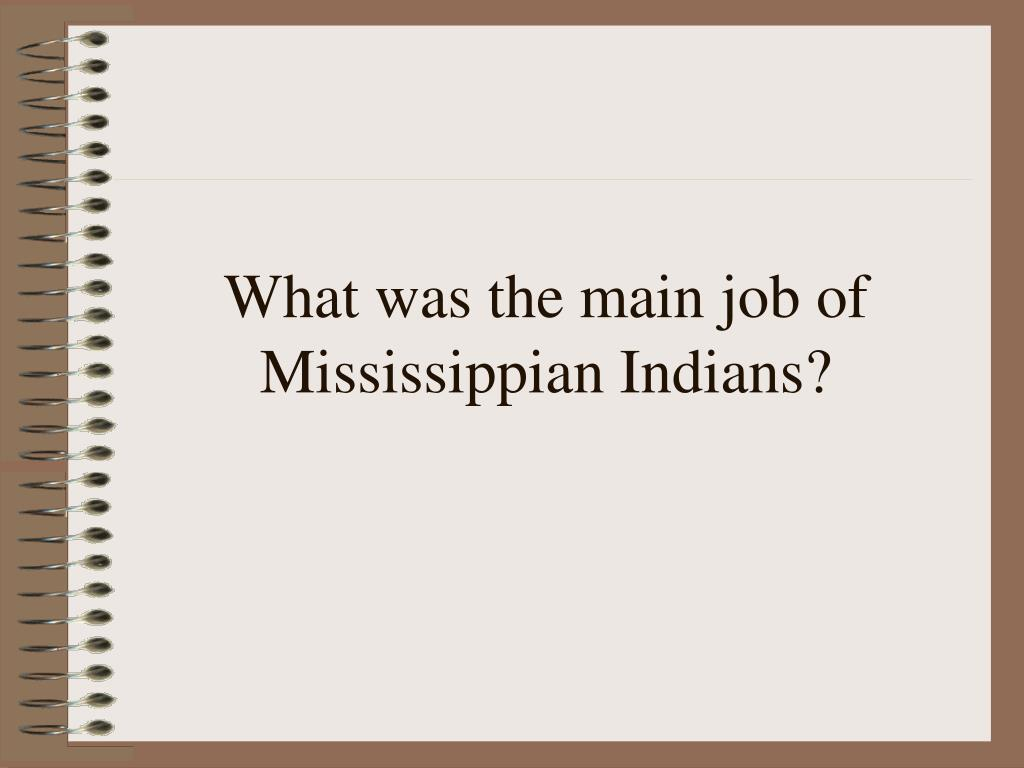 What was the main job of Mississippian Indians?