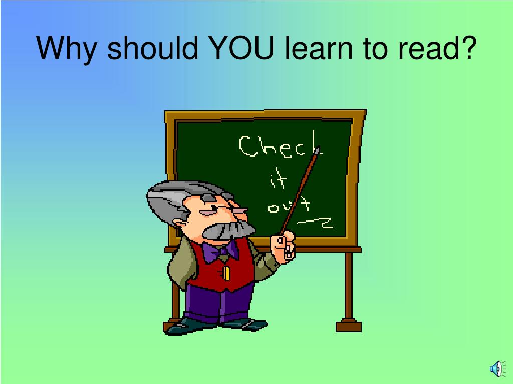 Why should YOU learn to read?