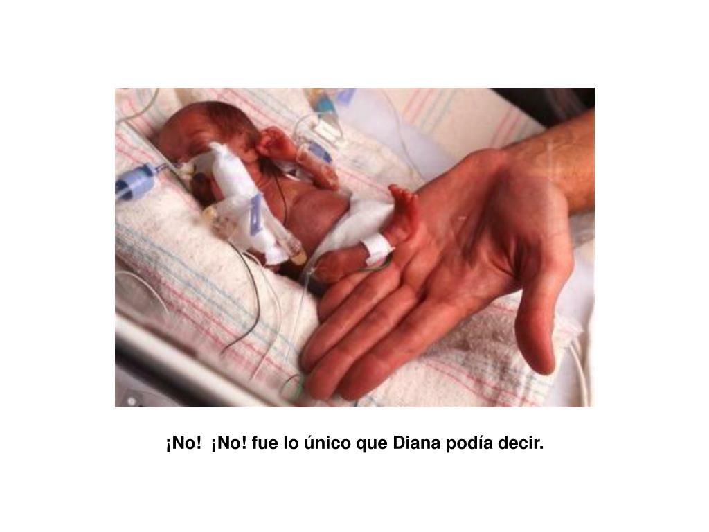 ¡No! ¡No! fue lo único que Diana podía decir.