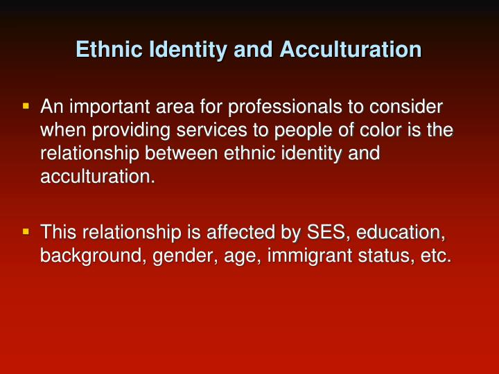 Ethnic Identity and Acculturation