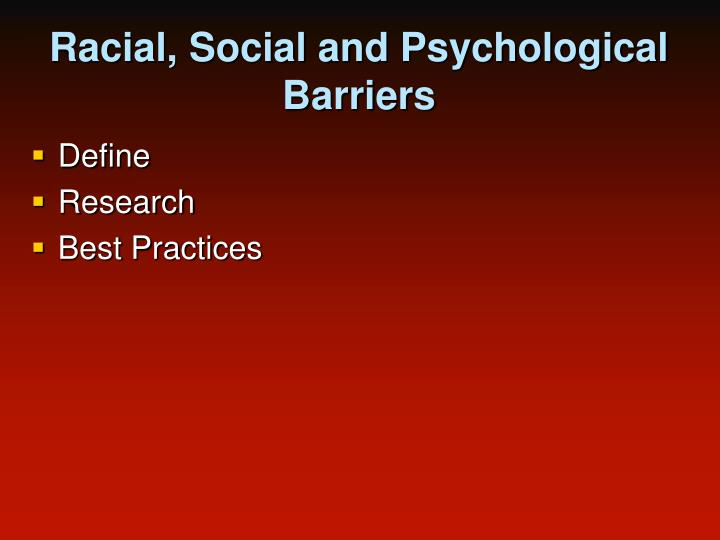 Racial, Social and Psychological Barriers