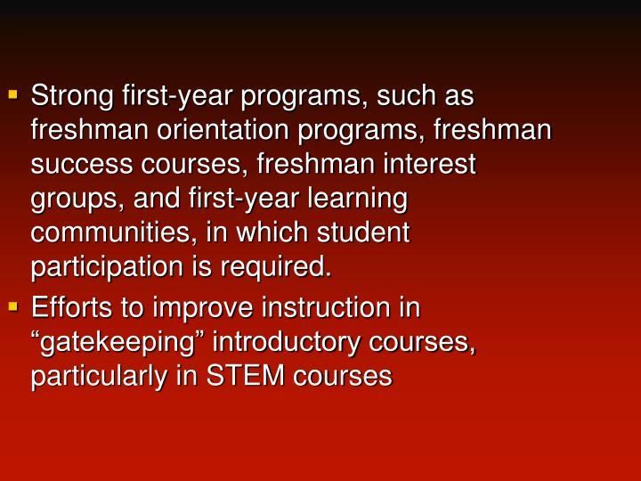 Strong first-year programs, such as freshman orientation programs, freshman success courses, freshman interest groups, and first-year learning communities, in which student participation is required.