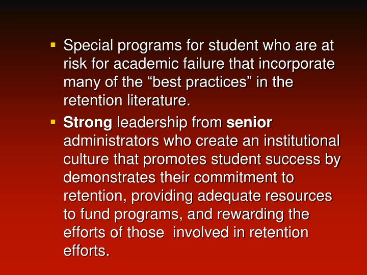 "Special programs for student who are at risk for academic failure that incorporate many of the ""best practices"" in the retention literature."