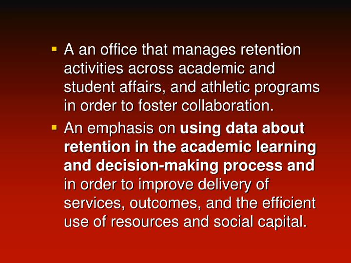 A an office that manages retention activities across academic and student affairs, and athletic programs in order to foster collaboration.