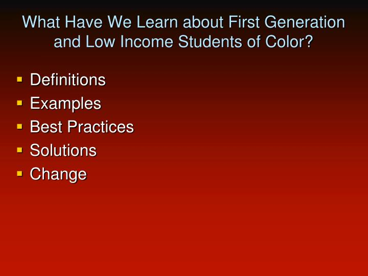 What Have We Learn about First Generation and Low Income Students of Color?
