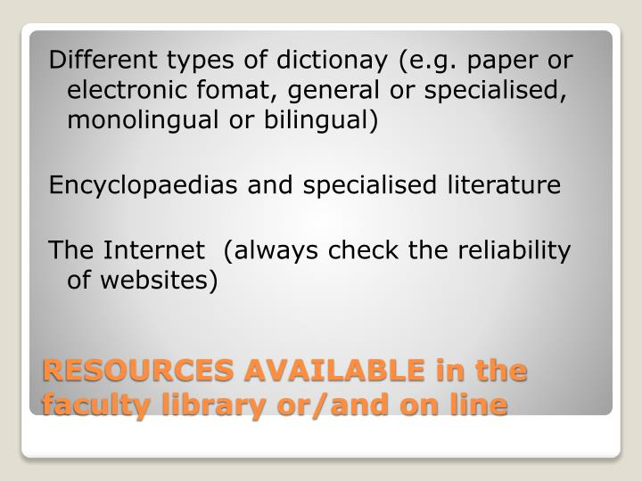 Different types of dictionay (e.g. paper or electronic fomat, general or specialised, monolingual or bilingual)
