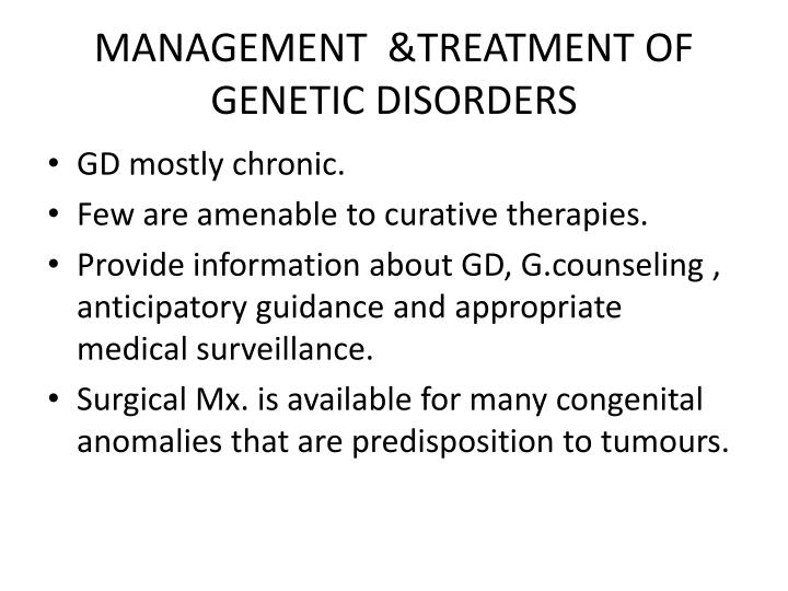 MANAGEMENT  &TREATMENT OF GENETIC DISORDERS