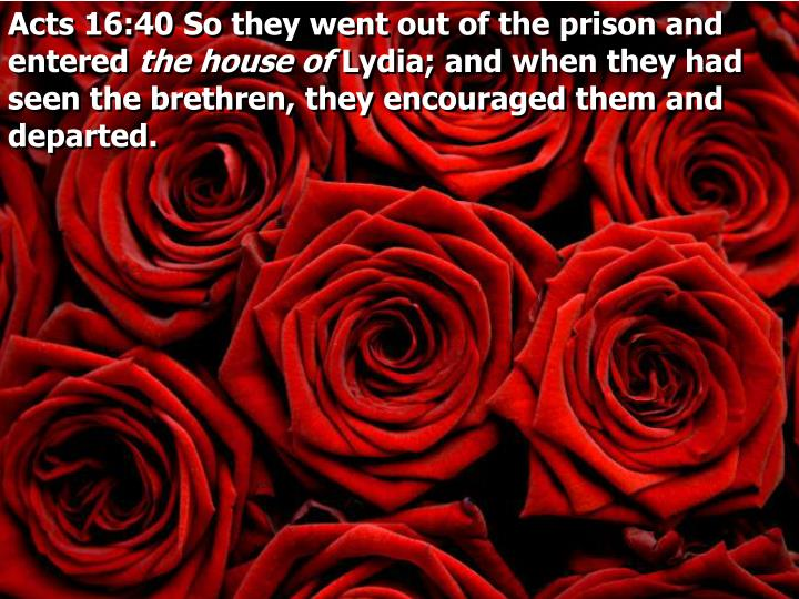 Acts 16:40 So they went out of the prison and entered