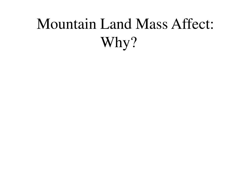 Mountain Land Mass Affect: Why?
