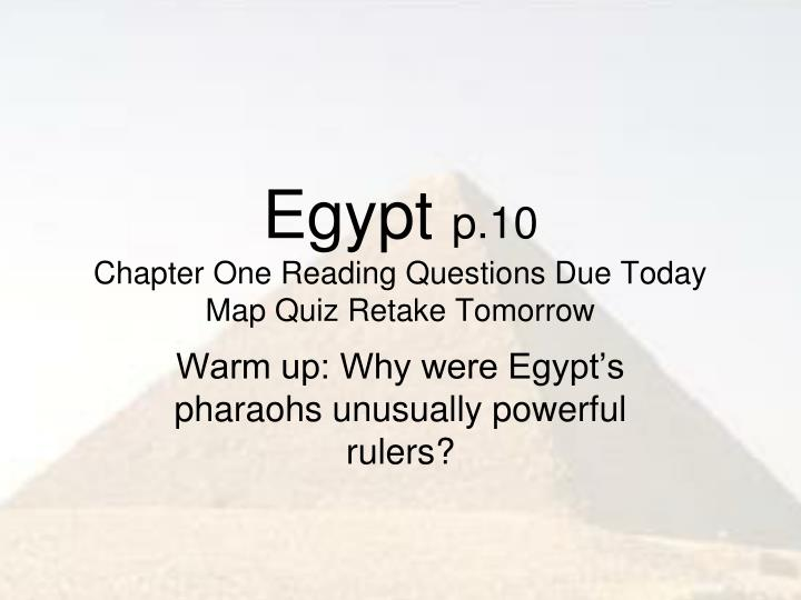 Egypt p 10 chapter one reading questions due today map quiz retake tomorrow