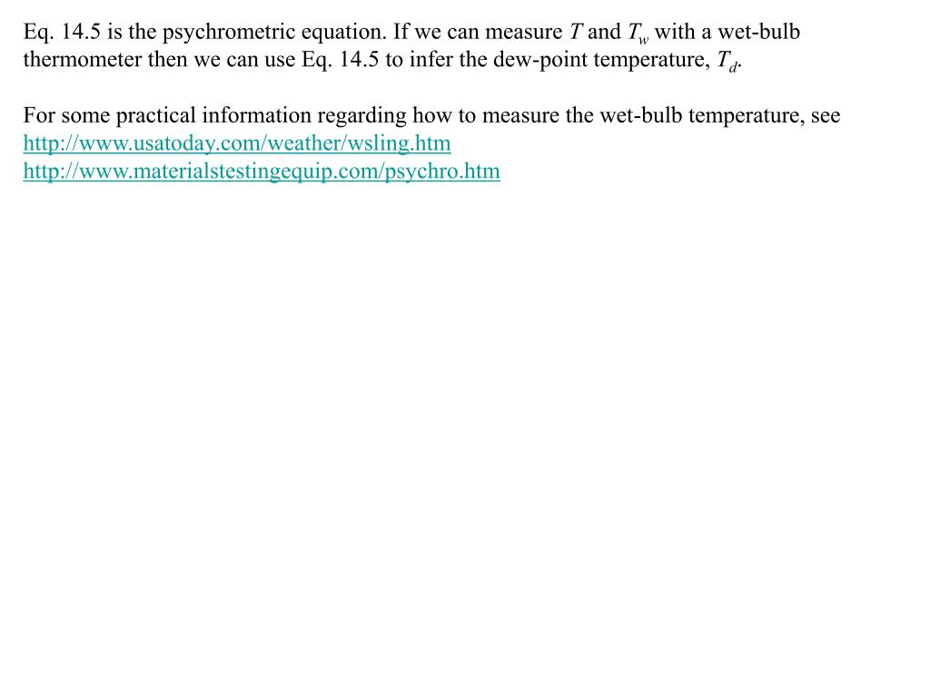 Eq. 14.5 is the psychrometric equation. If we can measure
