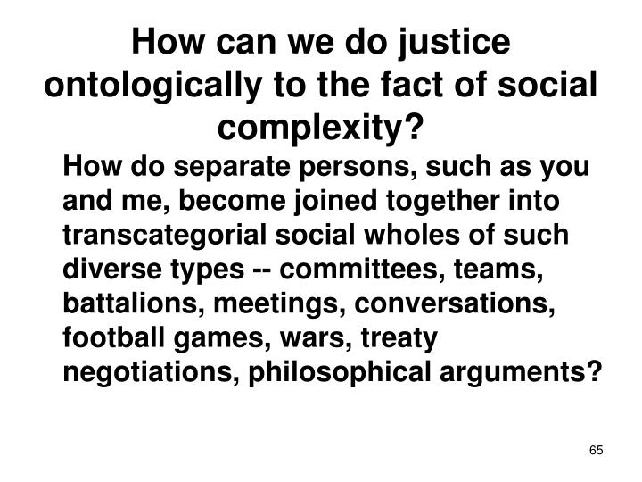 How can we do justice ontologically to the fact of social complexity?