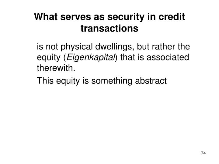 What serves as security in credit transactions
