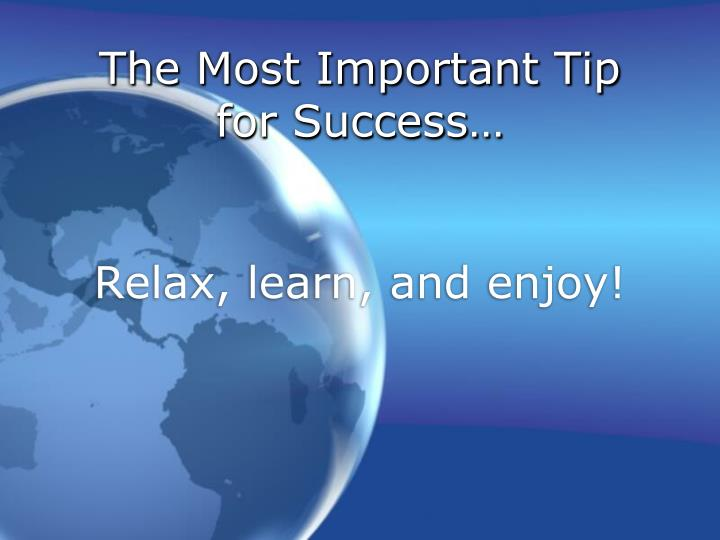 The Most Important Tip for Success…