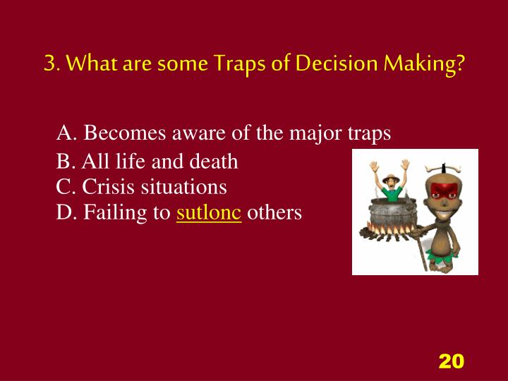 3. What are some Traps of Decision Making?