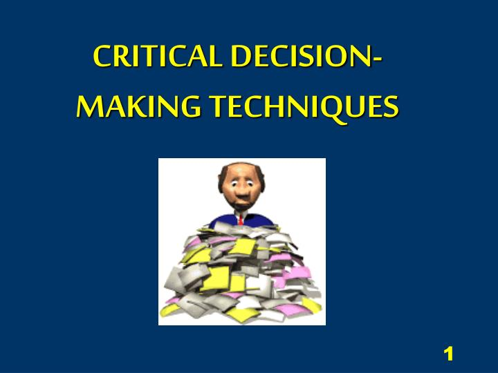 Critical decision making techniques