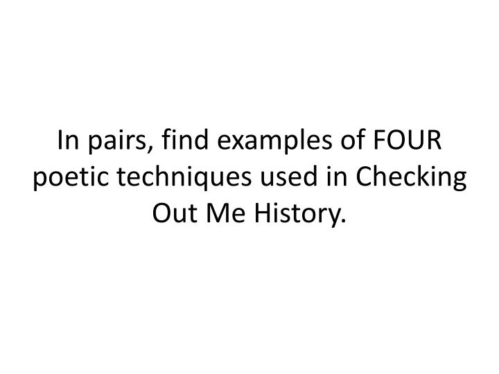 In pairs, find examples of FOUR poetic techniques used in Checking Out Me History.